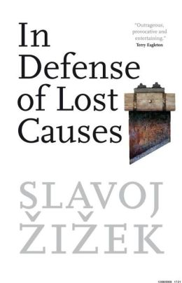 Slavoj Zizek In Defence of Lost Causes